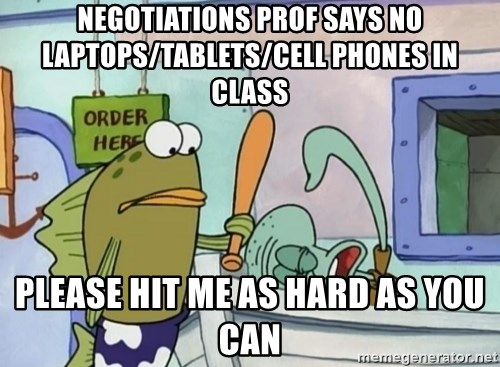 please hit me as hard as you can - negotiations prof says no laptops/tablets/cell phones in class please hit me as hard as you can