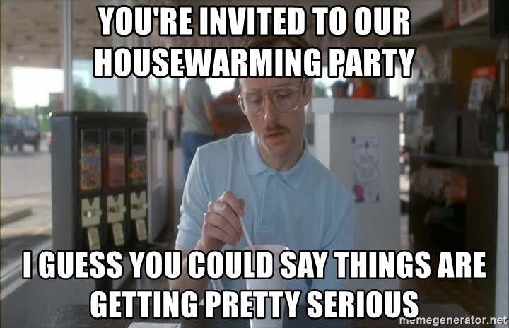Youre Invited To Our Housewarming Party I Guess You Could Say