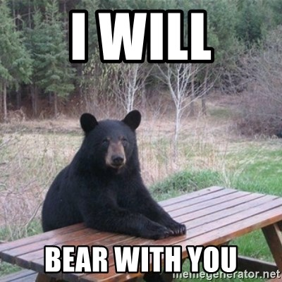 Patient Bear - I will bear with you