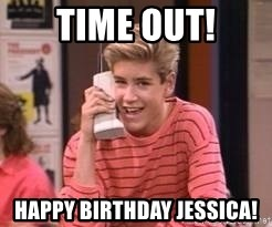 Zach Morris - Time Out! Happy Birthday Jessica!