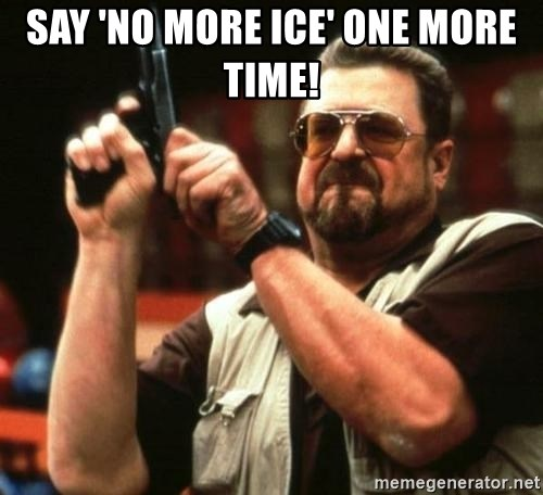 Say No More Ice One More Time Big Lebowskis Meme Generator