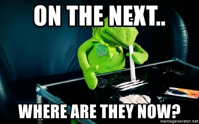 cocaine kermit - on the next.. WHERE ARE THEY NOW?
