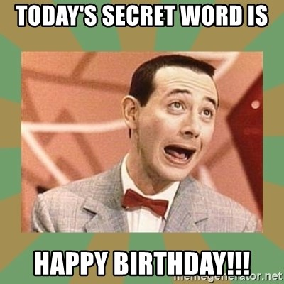 PEE WEE HERMAN - Today's Secret Word Is  Happy Birthday!!!