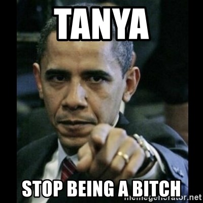 obama pointing - Tanya Stop being a bitch
