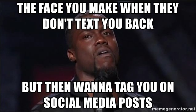Kevin Hart Face - The face you make when they don't text you back But then wanna tag you on social media posts