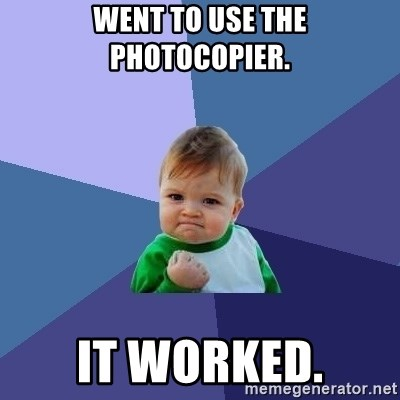 Success Kid - Went to use the photocopier. It worked.