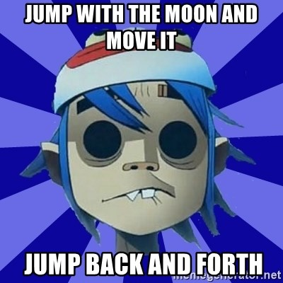 Typical Gorillaz-Fan - Jump with the moon and move it   Jump back and forth