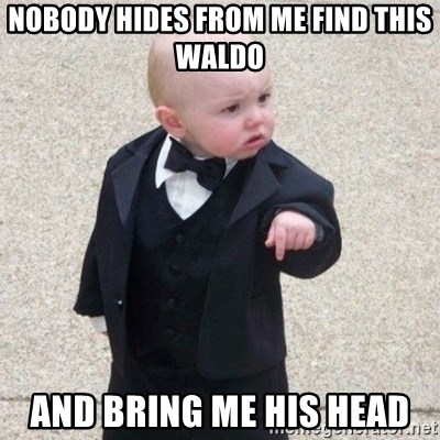 Mafia Baby - nobody hides from me find this waldo and bring me his head