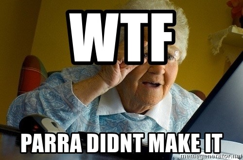 Old lady internet - WTF PARRA DIDNT MAKE IT