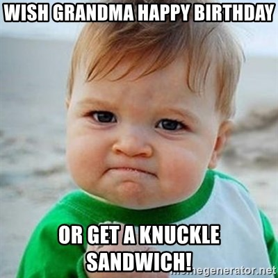 54116762 wish grandma happy birthday or get a knuckle sandwich! victory