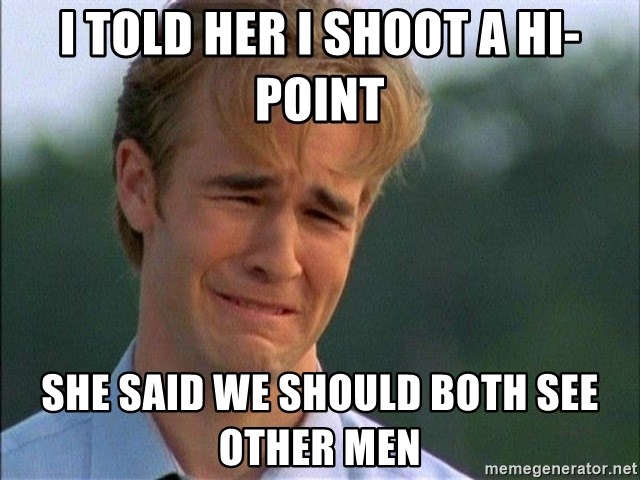 Crying Man - I told her I shoot a Hi-Point She said we should both see other men