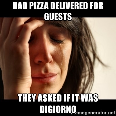 crying girl sad - had pizza delivered for guests they asked if it was digiorno