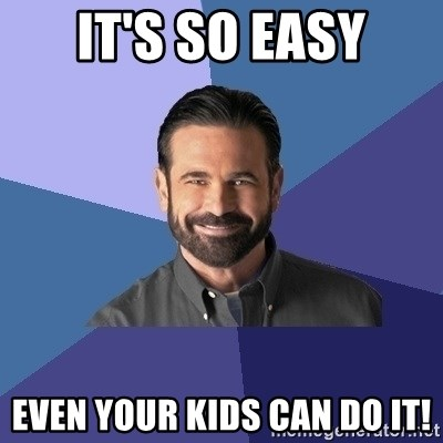 Billy Mays saying it's so easy even your kids can do it