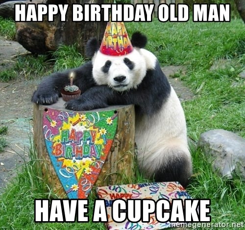 Happy Birthday Panda - Happy birthday old man Have a cupcake
