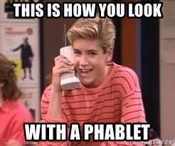 Zach Morris - This is how you look with a phablet