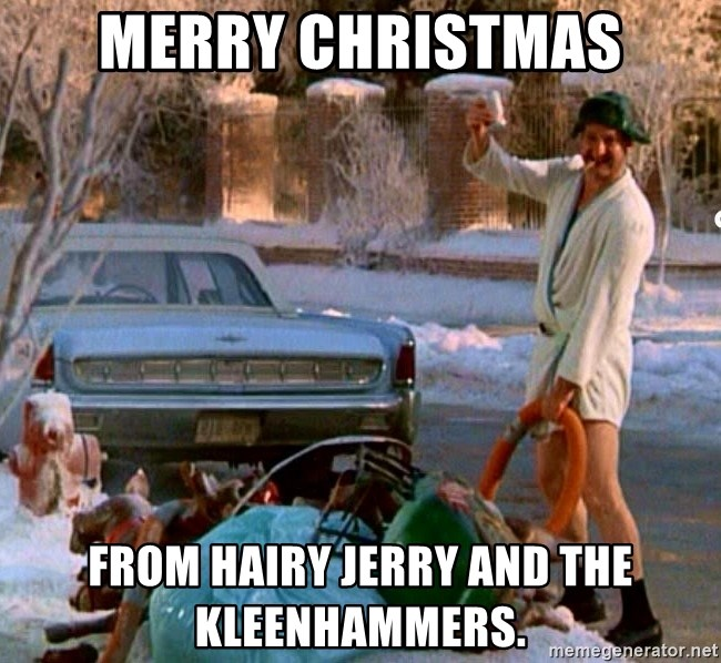 Cousin Eddie - Merry Christmas from Hairy Jerry and the Kleenhammers.