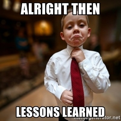 Alright Then Business Kid - Alright then Lessons Learned