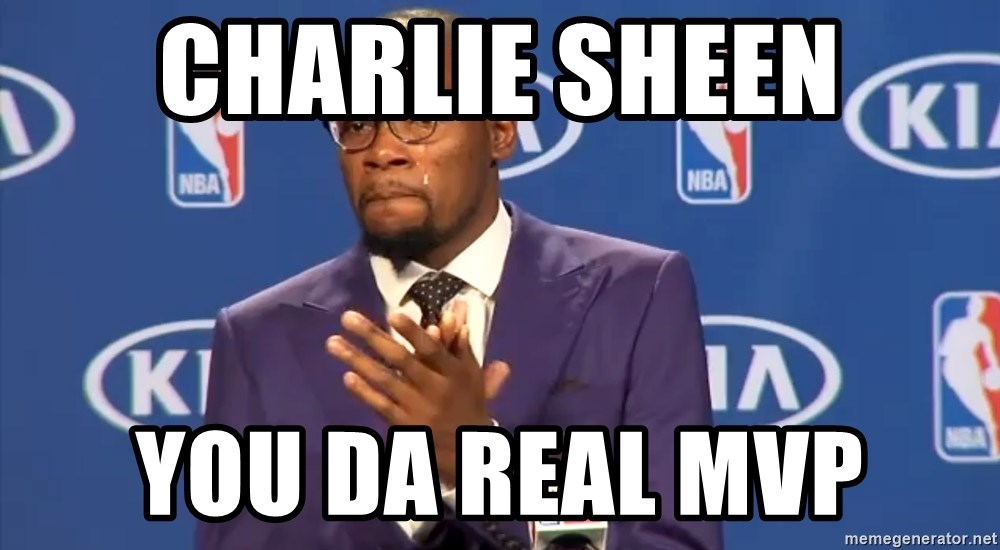 KD you the real mvp f - charlie sheen you da real mvp