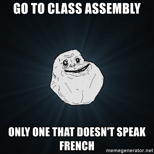 Forever Alone - Go to class assembly only one that doesn't speak french
