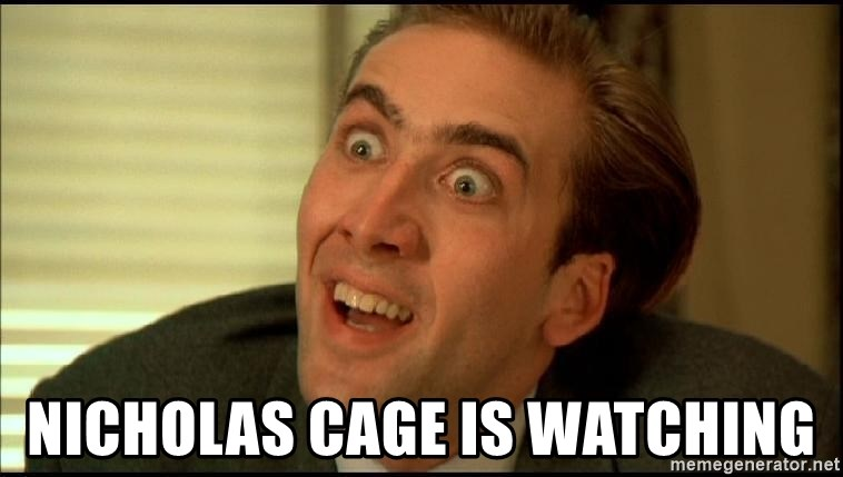 You Don't Say Nicholas Cage -  Nicholas Cage is watching