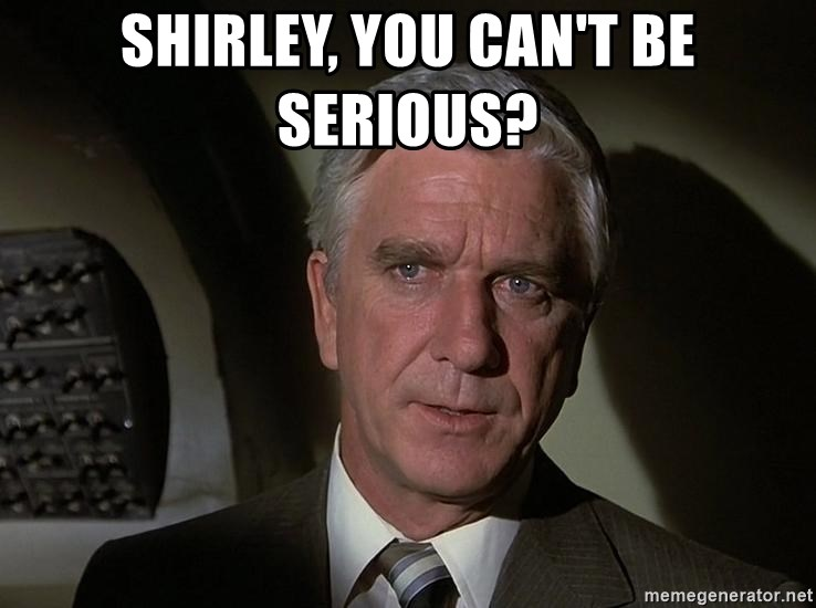 Leslie Nielsen Shirley - shirley, you can't be serious?