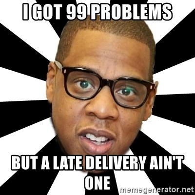 i got 99 problems but a late delivery ain 39 t one jayz 99 problems meme generator. Black Bedroom Furniture Sets. Home Design Ideas