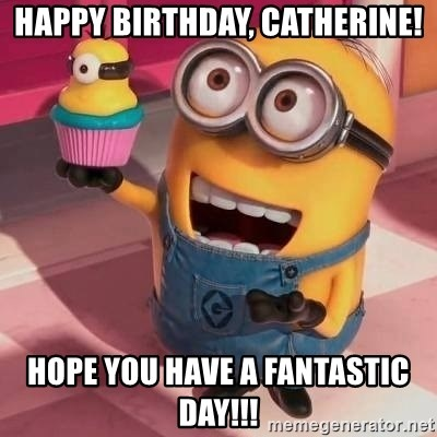 happy birthday catherine hope you have a fantastic day happy birthday, catherine! hope you have a fantastic day