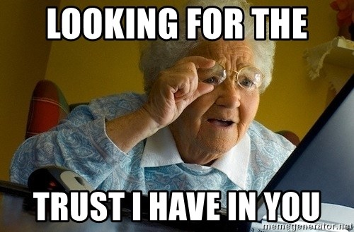 Old lady internet - looking for the  trust I have in you