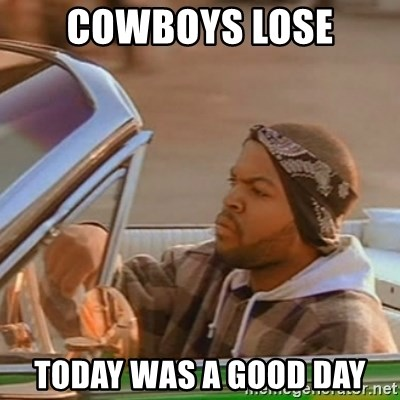 Good Day Ice Cube - Cowboys lose Today was a good day