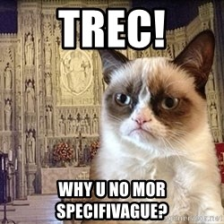 Grumpy Episcopal Cat - TREC! WHY U NO MOR SPECIFIVAGUE?