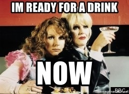 Absolutely Fabulous - im ready for a drink now