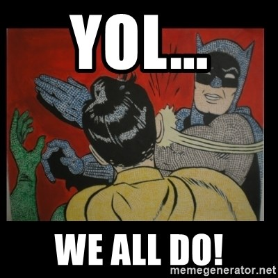 Batman Slappp - YOL... We all do!
