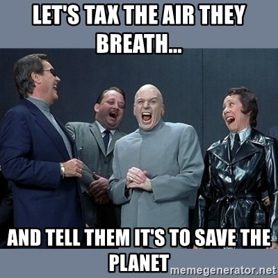 Dr. Evil and His Minions - let's tax the air they breath... and tell them it's to save the planet