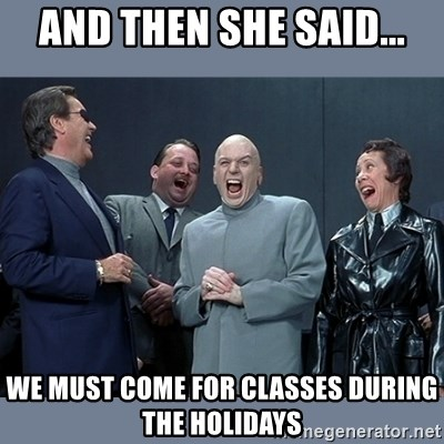 Dr. Evil and His Minions - AND THEN SHE SAID... We must come for classes during the holidays
