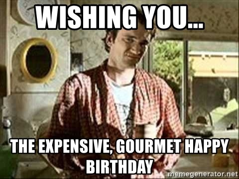Wishing You The Expensive Gourmet Happy Birthday Jimmy Pulp