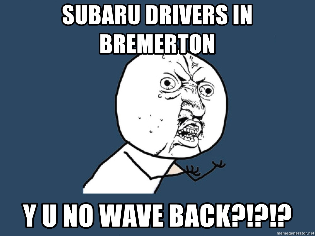 Subaru drivers in bremerton y u no wave back?!?!? - Y U No