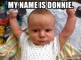 Workout baby - My name is Donnie.