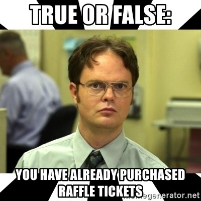 true or false: You have already purchased Raffle tickets - Dwight from the  Office | Meme Generator