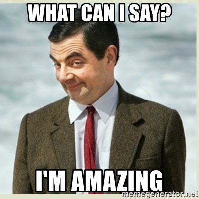 MR bean - What can i say? I'm amazing