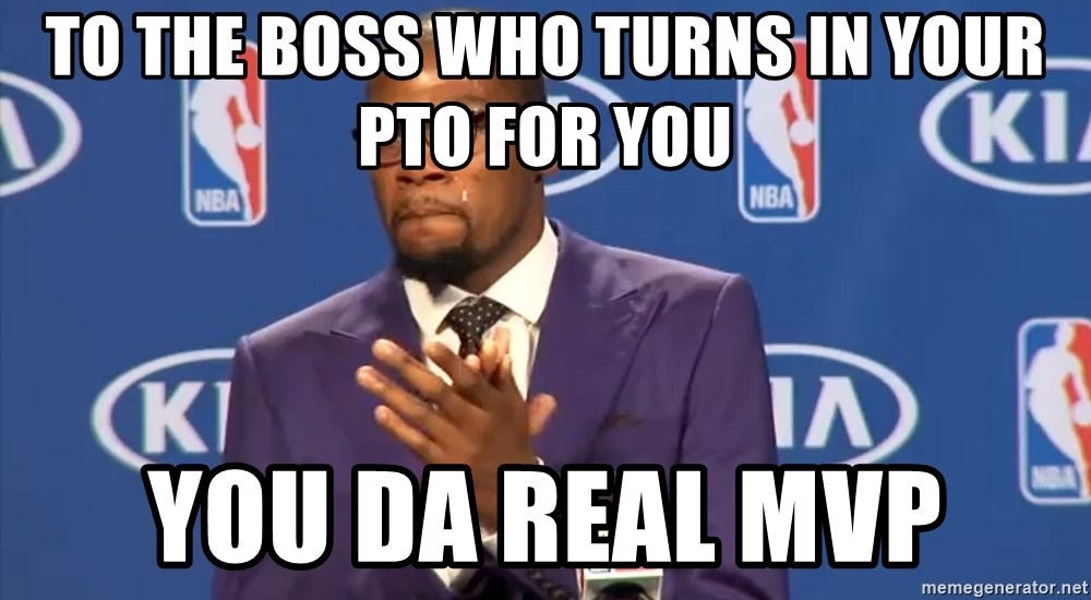 KD you the real mvp f - to the boss who turns in your pto for you you da real mvp