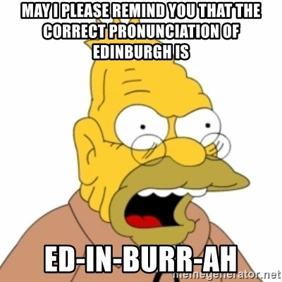 may I please remind you that the correct pronunciation of Edinburgh