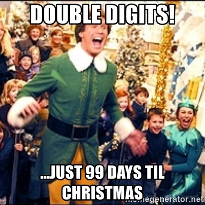 Until Christmas 99 Days Till Christmas.Double Digits Just 99 Days Til Christmas Buddy Elf