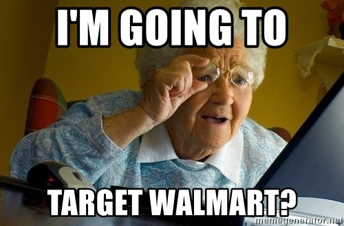 Old lady internet - I'm going to  target Walmart?