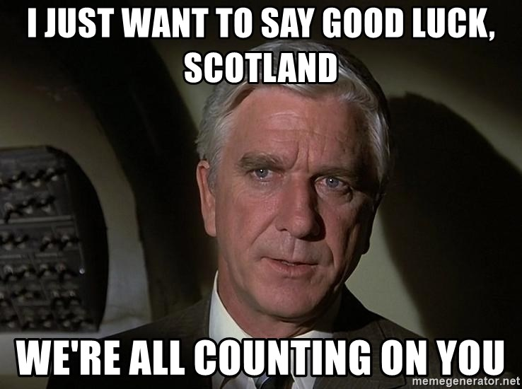 Leslie Nielsen Shirley - I JUST WANT TO SAY GOOD LUCK, SCOTLAND WE'RE ALL COUNTING ON YOU