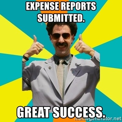 Borat Meme - Expense reports submitted. GREAT SUCCESS.