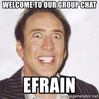 Welcome to our group chat Efrain - Creepy Smiling Cage