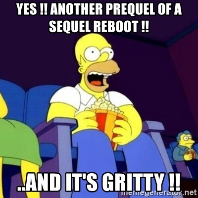 Homer Simpson Popcorn - yes !! another prequel of a sequel reboot !! ..and it's gritty !!
