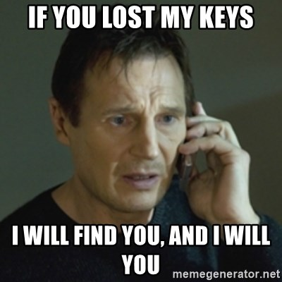 Liam Neeson (Taken) (2) - If you lost my keys I will find you, and I will you