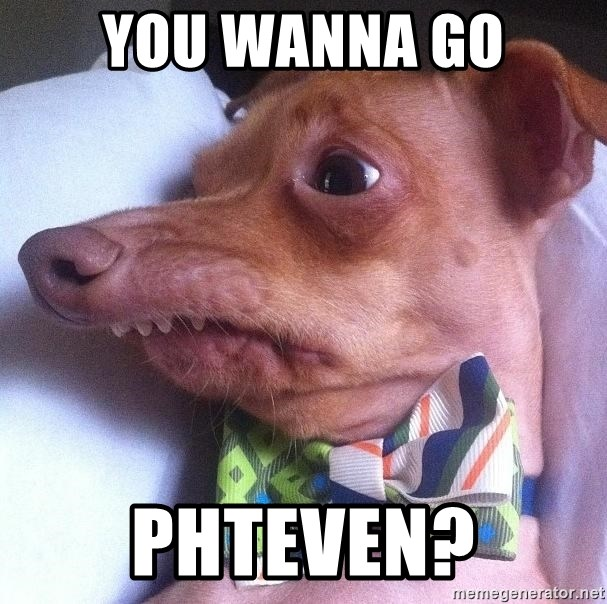 "Tuna, the ""Phteven"" dog - You wanna go Phteven?"