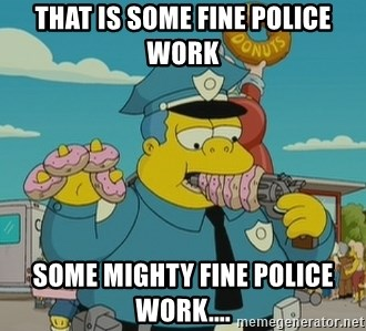 that-is-some-fine-police-work-some-mighty-fine-police-work.jpg